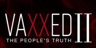 Vaxxed 2 – THE PEOPLES TRUTH: Everything you need to know about the current COVID crisis.